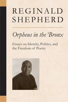 Orpheus in the Bronx: Essays on Identity, Politics, and the Freedom of Poetry (Poets on Poetry) 0472069985 Book Cover
