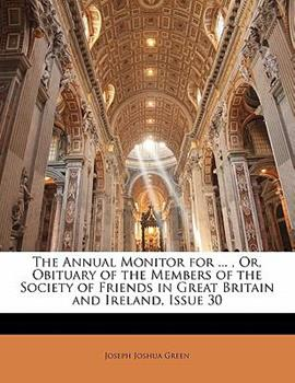 Paperback The Annual Monitor for , or, Obituary of the Members of the Society of Friends in Great Britain and Ireland, Issue 30 Book
