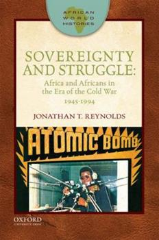 Sovereignty and Struggle: Africa and Africans in the Era of the Cold War, 1945-1994 - Book  of the African World Histories