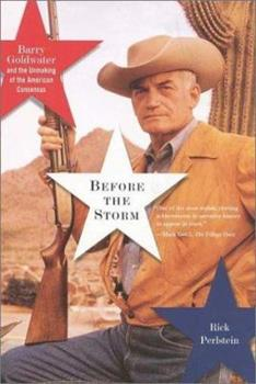 Paperback Before the Storm: Barry Goldwater and the Unmaking of the American Consensus Book