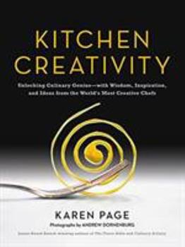 Kitchen Creativity: Unlocking Culinary Genius-with Wisdom, Inspiration, and Ideas from the World's Most Creative Chefs 0316267805 Book Cover