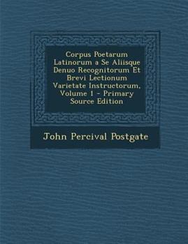 Paperback Corpus Poetarum Latinorum a Se Aliisque Denuo Recognitorum et Brevi Lectionum Varietate Instructorum, Volume 1 - Primary Source Edition Book