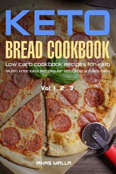 Ketogenic Bread: 73 Low Carb Cookbook Recipes for Keto, Gluten Free Easy Recipes for Ketogenic & Paleo Diets: Bread, Muffin, Waffle, Breadsticks, ... Delicious & Easy for Beginners) (Volume 6)
