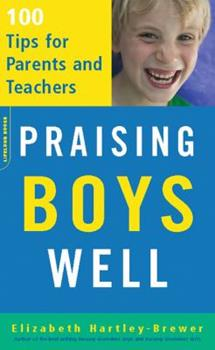 Praising Boys Well: 100 Tips for Parents And Teachers 0738210218 Book Cover