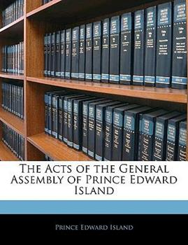 Paperback The Acts of the General Assembly of Prince Edward Island Book