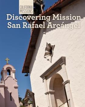Discovering Mission San Rafael Arcangel 1627130586 Book Cover