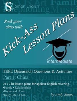 Paperback Kick-Ass Lesson Plans: TEFL Discussion Questions & Activities - China: Teacher's Book - Part 1 Book