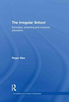 Hardcover The Irregular School: Exclusion, Schooling and Inclusive Education Book