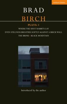Paperback Birch Plays: 1: Where the Shot Rabbits Lay; Even Stillness Breathes Softly Against a Brick Wall; The Brink; Black Mountain Book