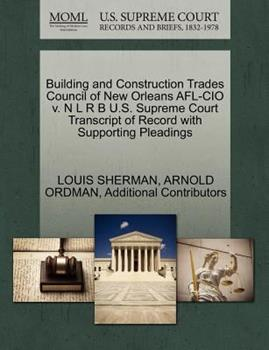 Paperback Building and Construction Trades Council of New Orleans Afl-Cio V. N l R B U. S. Supreme Court Transcript of Record with Supporting Pleadings Book