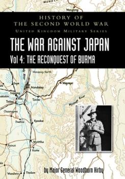 Paperback History of the Second World War : The WAR AGAINST JAPAN Vol 4: the RECONQUEST of BURMA Book