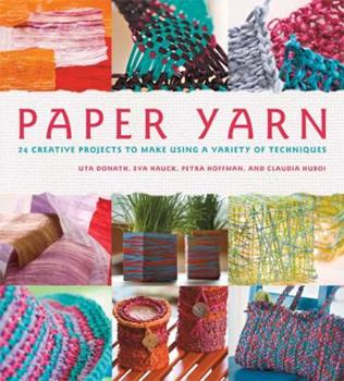 Paper Yarn: 24 Creative Projects to Make Using a Variety of Techniques 0312555652 Book Cover