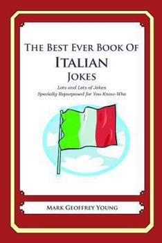 Paperback The Best Ever Book of Italian Jokes: Lots and Lots of Jokes Specially Repurposed for You-Know-Who Book