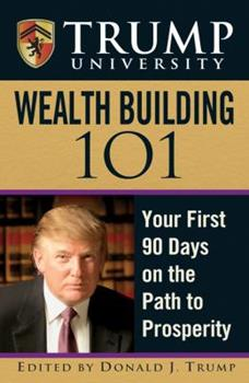 Trump University Wealth Building 101: Your First 90 Days on the Path to Prosperity 0470100168 Book Cover