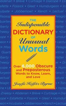 Paperback The Indispensable Dictionary of Unusual Words: Over 6,000 Obscure and Preposterous Words to Know, Learn, and Love Book