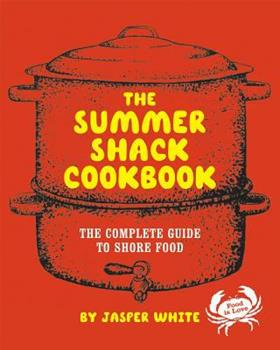 The Summer Shack Cookbook: The Complete Guide to Shore Food 0393052389 Book Cover