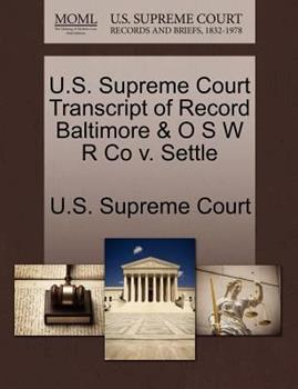 Paperback U. S. Supreme Court Transcript of Record Baltimore and o S W R Co V. Settle Book