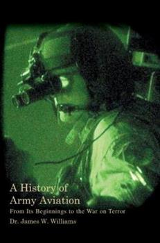 Paperback A History of Army Aviation: From Its Beginnings to the War on Terror Book
