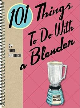 101 Things to Do With a Blender 1423606906 Book Cover