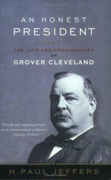 Paperback An Honest President: The Life and Presidencies of Grover Cleveland Book