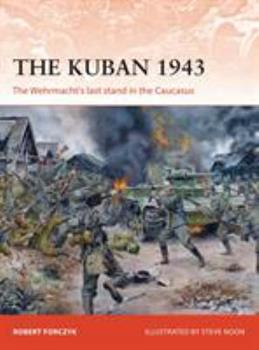 The Kuban 1943: The Wehrmacht's last stand in the Caucasus - Book #318 of the Osprey Campaign