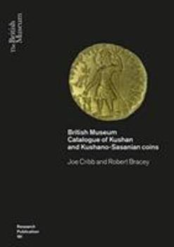 Kushan Coins: A Catalogue Based on the Kushan, Kushano-Sasanian and Kidarite Hun Coins in the British Museum, 1st-5th Centuries Ad 0861591917 Book Cover