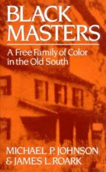 Black Masters: A Free Family of Color in the Old South 0393303144 Book Cover