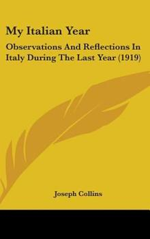 Hardcover My Italian Year: Observations And Reflections In Italy During The Last Year (1919) Book