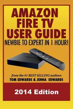 All-New Amazon Fire TV User Guide: Newbie to Expert in 1 Hour!: 4K Ultra HD Edition 1500476587 Book Cover