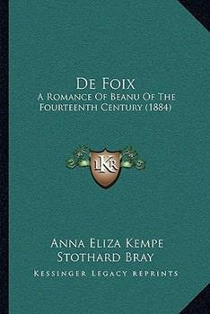 Paperback De Foix : A Romance of Beanu of the Fourteenth Century (1884) Book