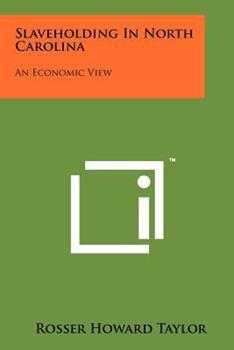 Paperback Slaveholding In North Carolina: An Economic View Book