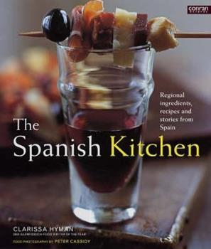 The Spanish Kitchen: Regional Ingredients, Recipes and Stories from Spain. Clarissa Hyman 1840913835 Book Cover