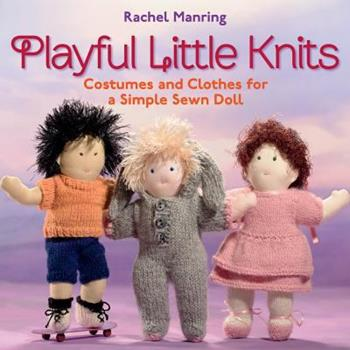 Playful Little Knits: Costumes and Clothes for a Simple Sewn Doll 1604680385 Book Cover