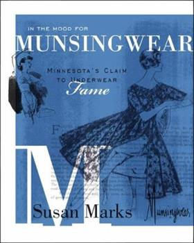 In the Mood for Munsingwear: Minnesota's Claim to Underwear Fame 0873518225 Book Cover