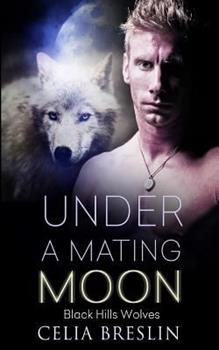 Under a Mating Moon - Book #27 of the Black Hills Wolves