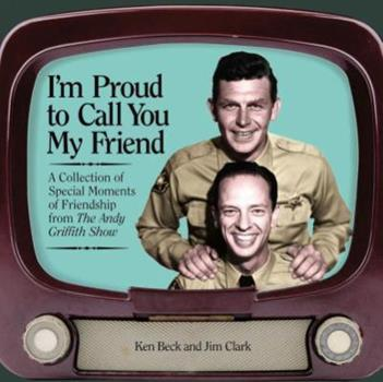I'm Proud To Call You My Friend:  A Collection Of Special Moments Of Friendship From the Andy Griffith Show 1558539948 Book Cover