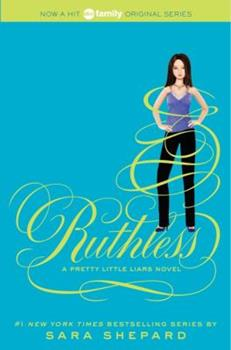 Ruthless - Book #10 of the Pretty Little Liars