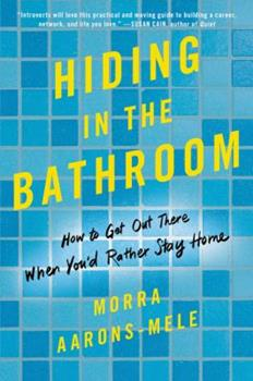 Paperback Hiding in the Bathroom: How to Get Out There When You'd Rather Stay Home Book