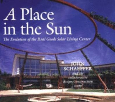 A Place in the Sun: The Evolution of the Real Goods Solar Living Center (Real Goods Solar Living Book.) 1890132012 Book Cover
