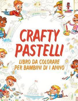 Paperback Crafty Pastelli: Libro Da Colorare Per Bambini Di 1 Anno [Italian] Book
