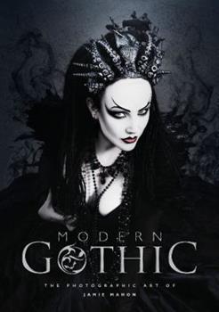 Hardcover Modern Gothic: The Photographic Art of Jamie Mahon Book