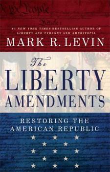 Paperback The Liberty Amendments: Restoring the American Republic Book