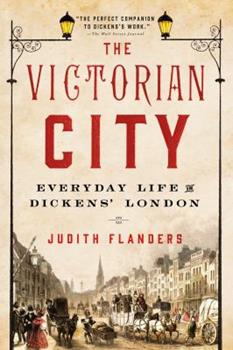Paperback The Victorian City: Everyday Life in Dickens' London Book