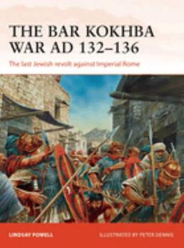 The Bar Kokhba Revolt AD 132–135 - Book #310 of the Osprey Campaign
