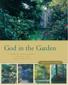 Paperback God in the Garden : A Week-by-Week Journey Through the Christian Year Book