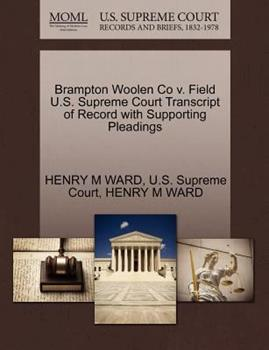 Paperback Brampton Woolen Co V. Field U. S. Supreme Court Transcript of Record with Supporting Pleadings Book