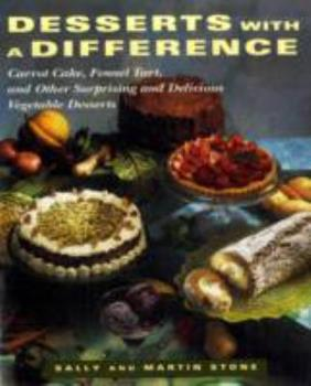 Desserts With A Difference: Carrot Cake, Fennel Tart, and Other Surprising and Delicious Vegetable Desserts 0517880725 Book Cover
