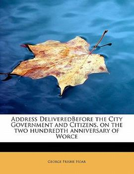 Paperback Address Deliveredbefore the City Government and Citizens, on the Two Hundredth Anniversary of Worce Book
