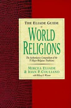 The Eliade Guide to World Religions 0060621451 Book Cover