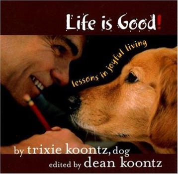 Life Is Good: Lessons in Joyful Living